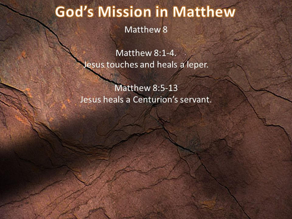 Matthew 8 Matthew 8:1-4. Jesus touches and heals a leper.
