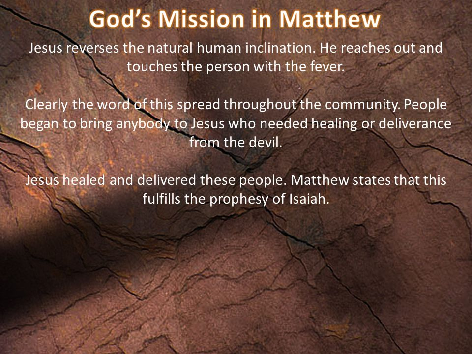 Jesus reverses the natural human inclination. He reaches out and touches the person with the fever.