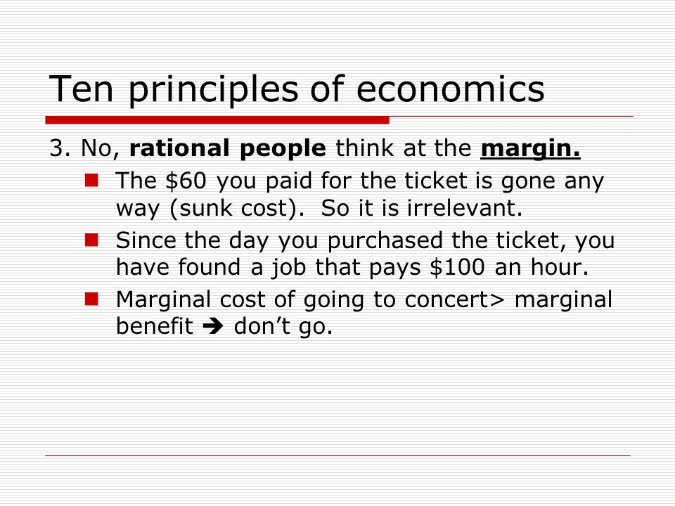 Ten principles of economics  Have you ever bought a concert or airplane ticket and later decided not to use it.