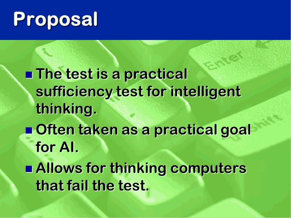 Proposal n The test is a practical sufficiency test for intelligent thinking.