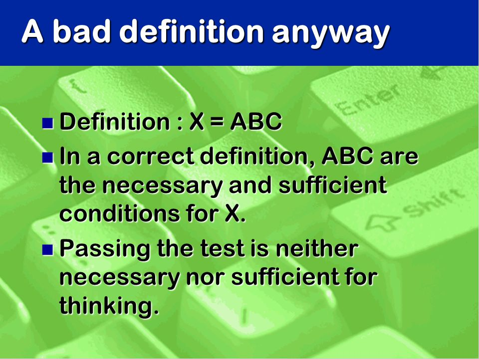 A bad definition anyway n Definition : X = ABC n In a correct definition, ABC are the necessary and sufficient conditions for X.