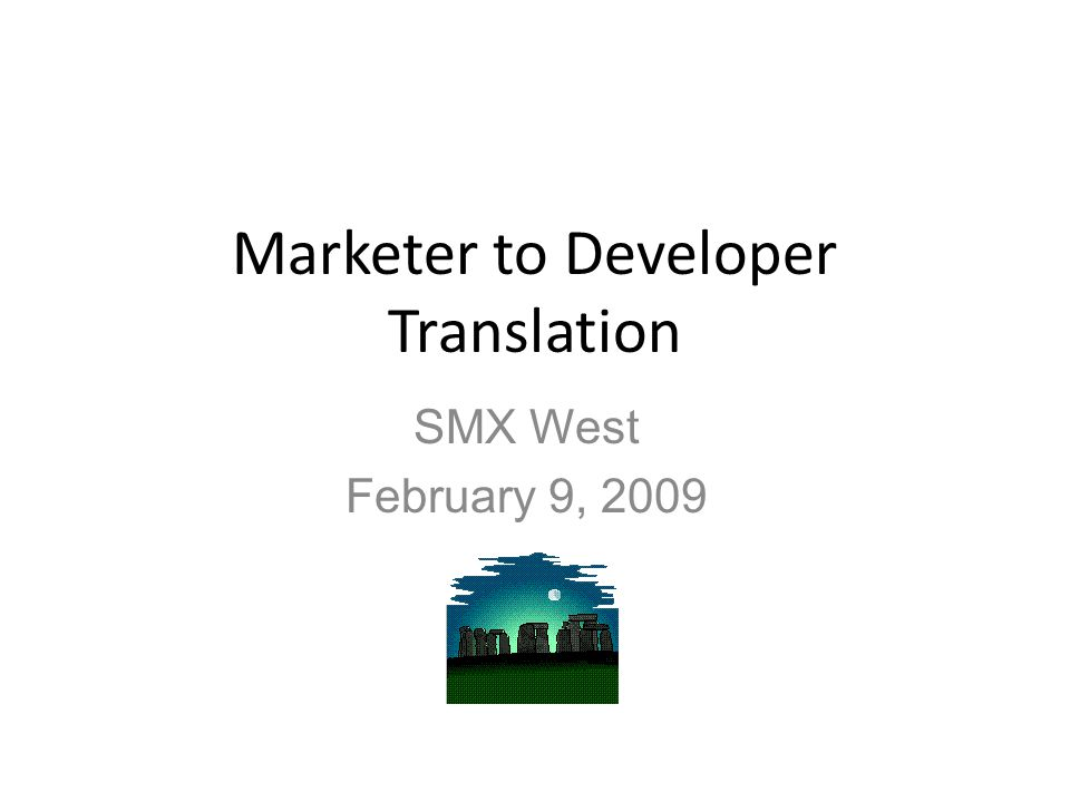 Marketer to Developer Translation SMX West February 9, 2009