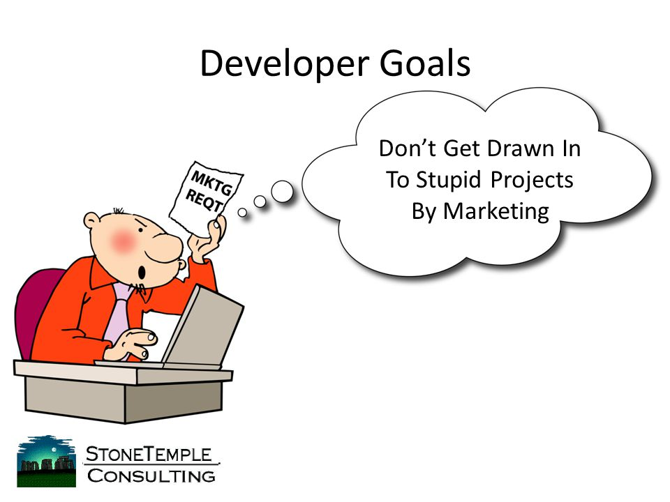 Developer Goals Don't Get Drawn In To Stupid Projects By Marketing