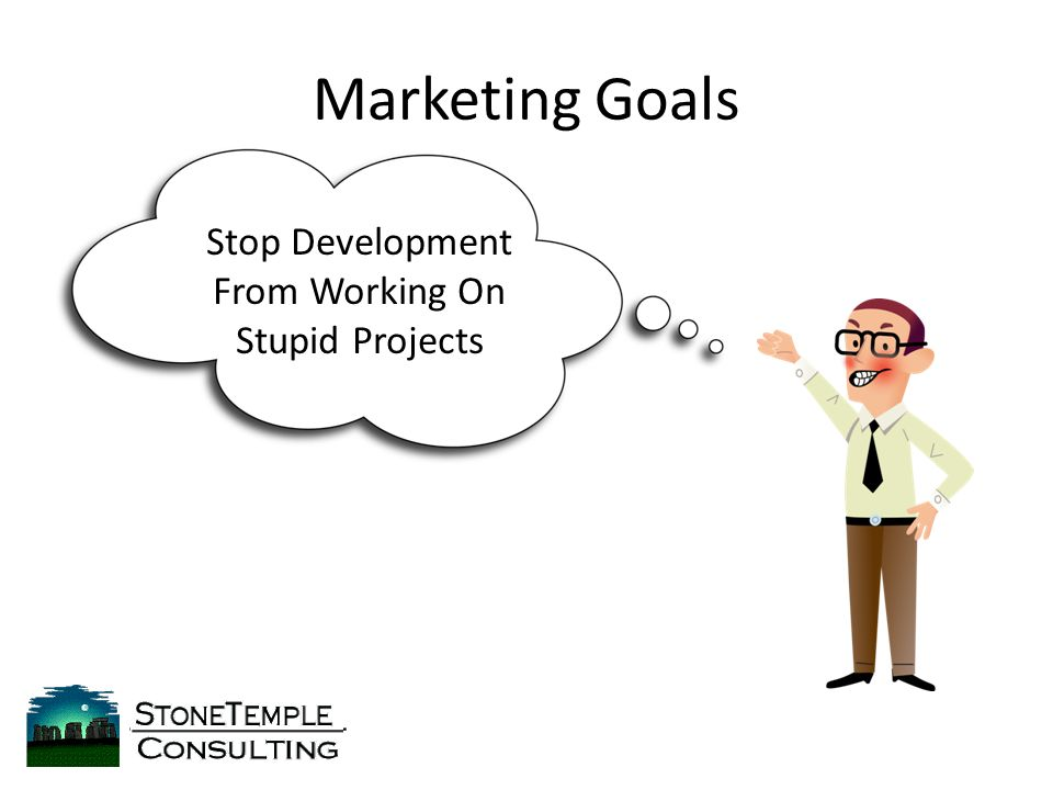 Marketing Goals Stop Development From Working On Stupid Projects