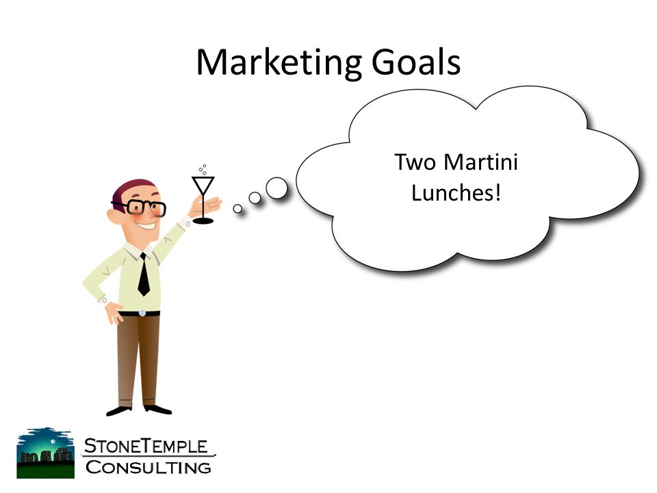 Marketing Goals Two Martini Lunches!