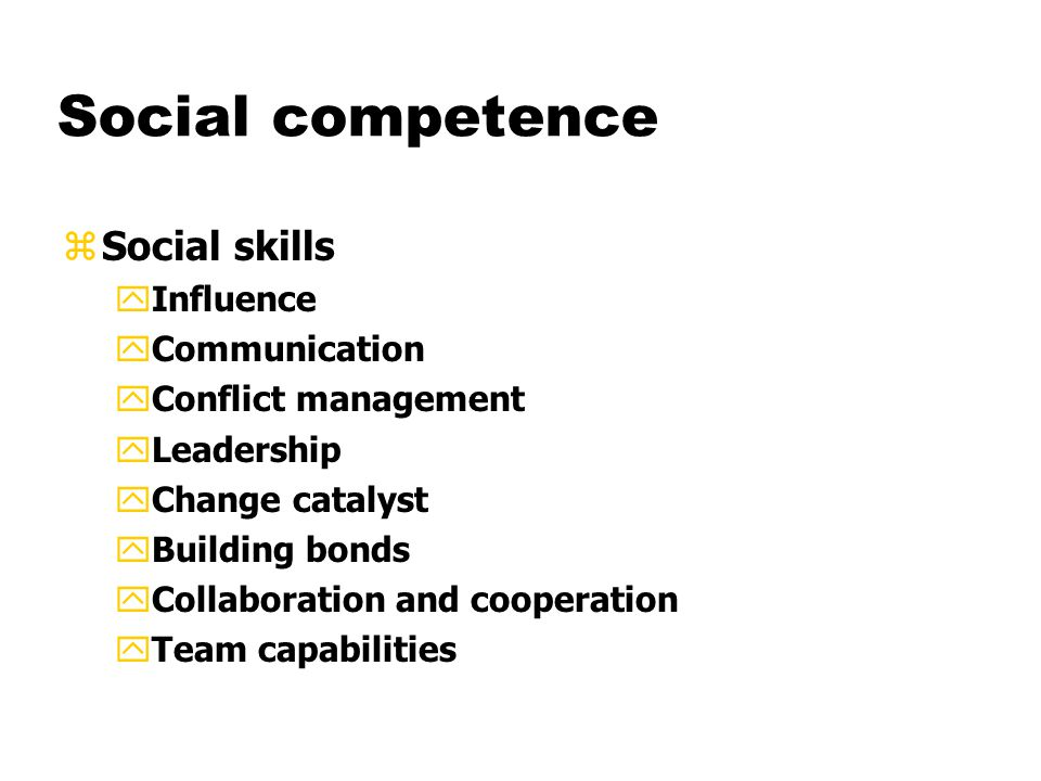 Social competence zSocial skills yInfluence yCommunication yConflict management yLeadership yChange catalyst yBuilding bonds yCollaboration and cooperation yTeam capabilities