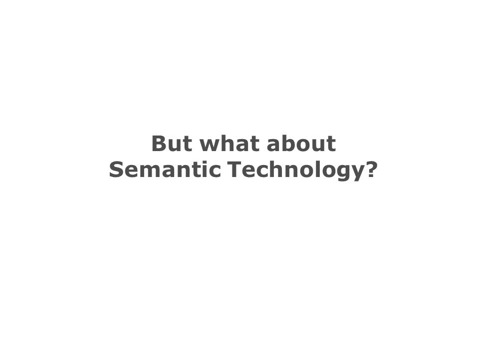 But what about Semantic Technology?