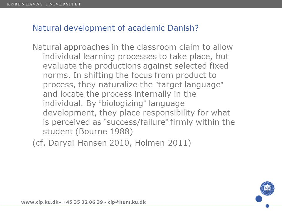 www.cip.ku.dk  +45 35 32 86 39  cip@hum.ku.dk Natural development of academic Danish.