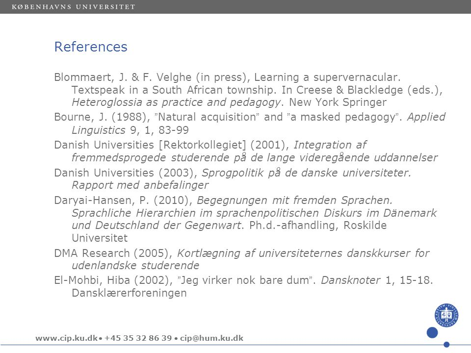 www.cip.ku.dk  +45 35 32 86 39  cip@hum.ku.dk References Blommaert, J. & F. Velghe (in press), Learning a supervernacular. Textspeak in a South Afri