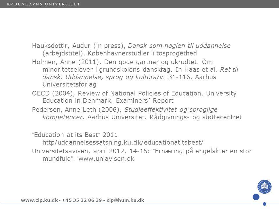 www.cip.ku.dk  +45 35 32 86 39  cip@hum.ku.dk Hauksdottir, Audur (in press), Dansk som nøglen til uddannelse (arbejdstitel).