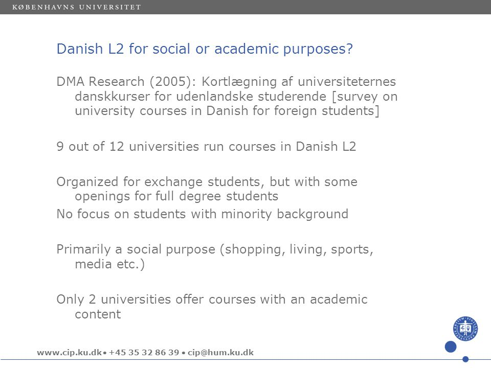www.cip.ku.dk  +45 35 32 86 39  cip@hum.ku.dk Danish L2 for social or academic purposes.