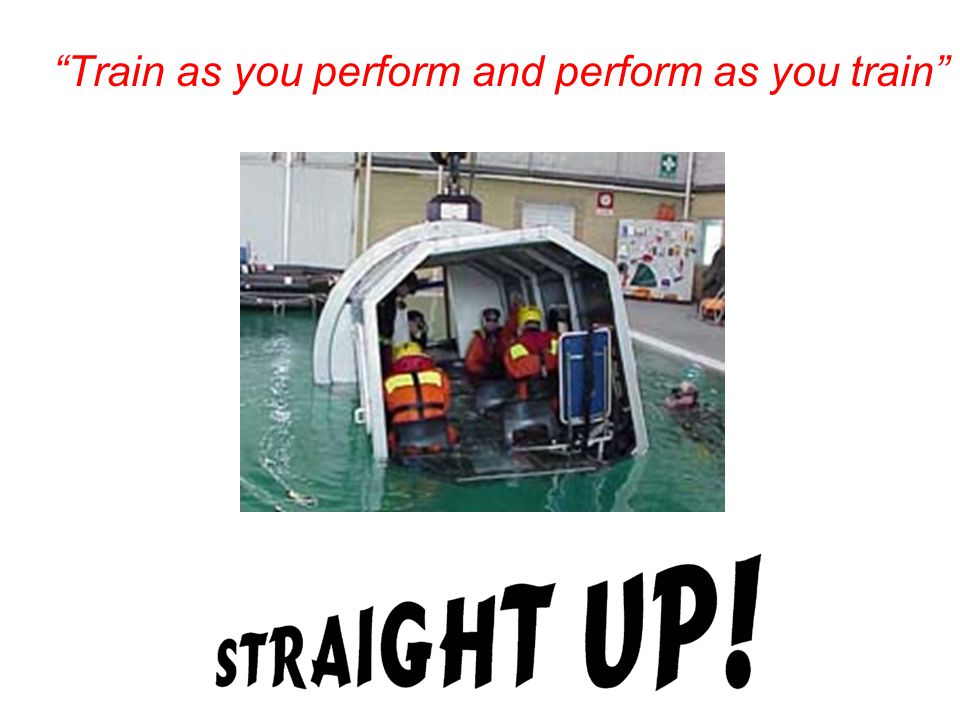 """Train as you perform and perform as you train"""
