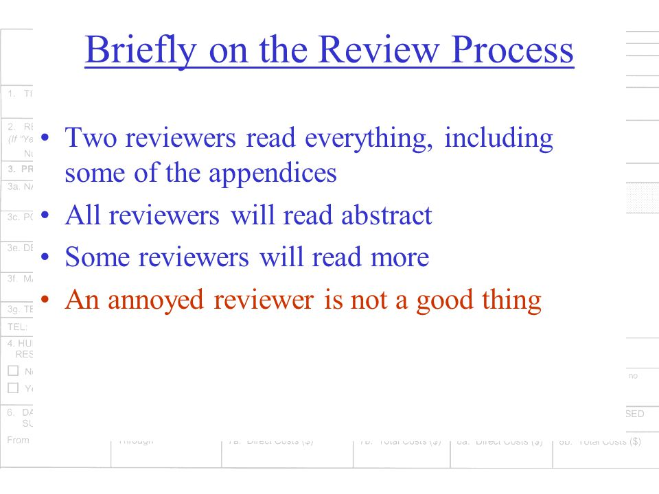 Briefly on the Review Process Two reviewers read everything, including some of the appendices All reviewers will read abstract Some reviewers will read more An annoyed reviewer is not a good thing