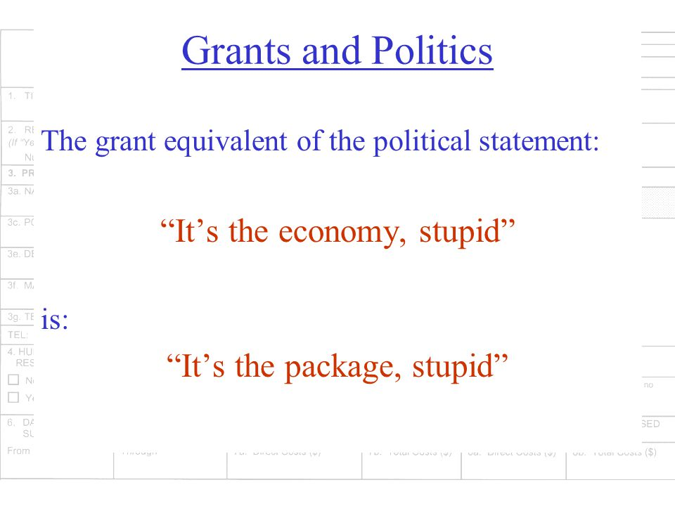 Grants and Politics The grant equivalent of the political statement: It's the economy, stupid is: It's the package, stupid
