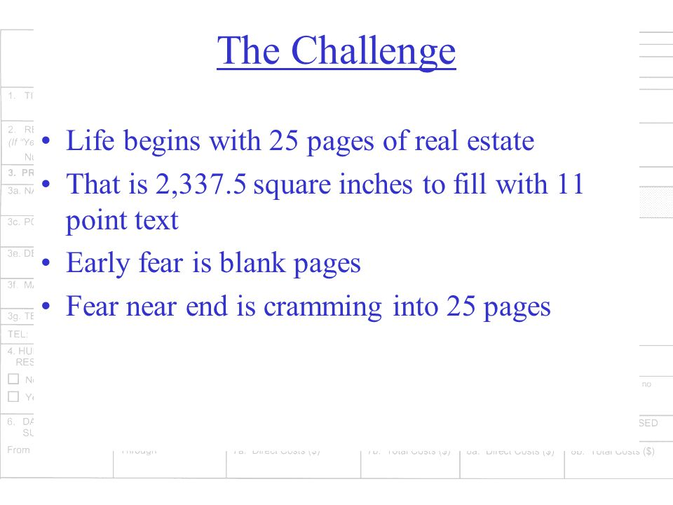 The Challenge Life begins with 25 pages of real estate That is 2,337.5 square inches to fill with 11 point text Early fear is blank pages Fear near end is cramming into 25 pages