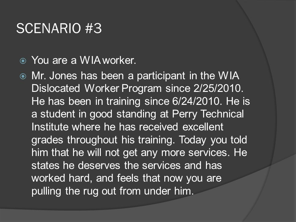 SCENARIO #3  You are a WIA worker.  Mr.