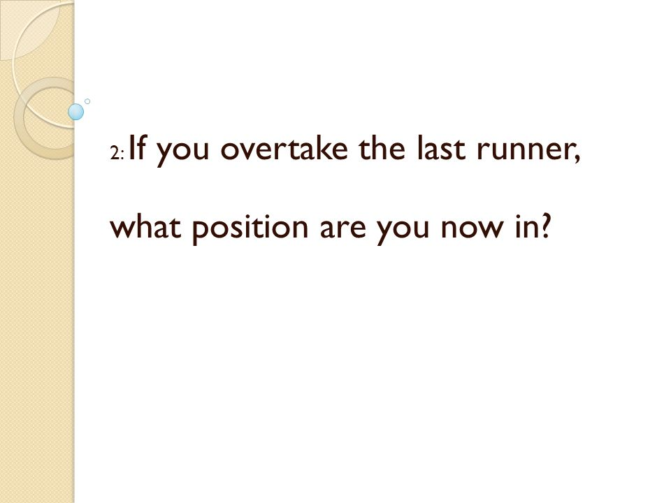 2: If you overtake the last runner, what position are you now in?
