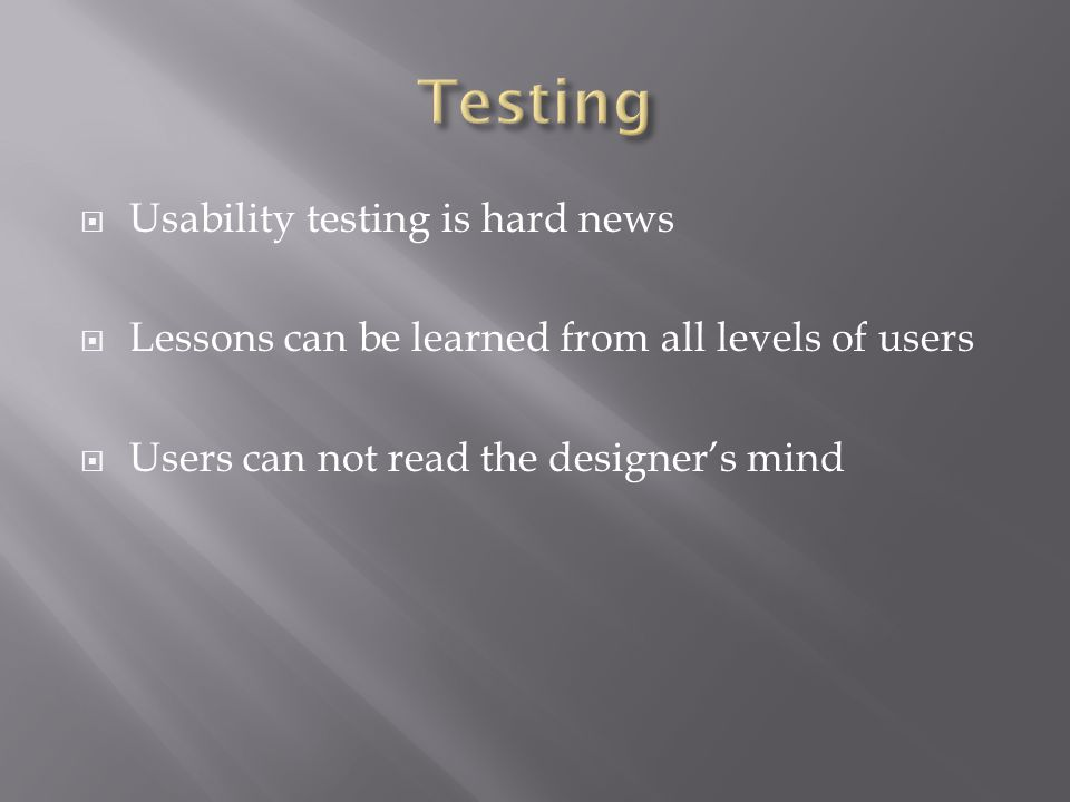  Usability testing is hard news  Lessons can be learned from all levels of users  Users can not read the designer's mind