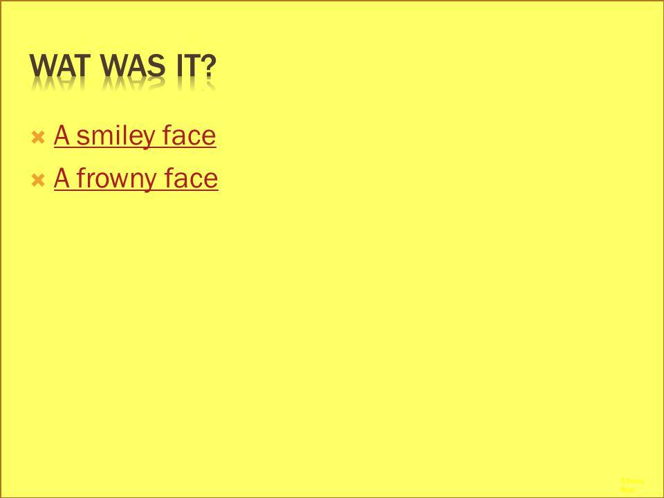  A smiley face A smiley face  A frowny face A frowny face A funny face