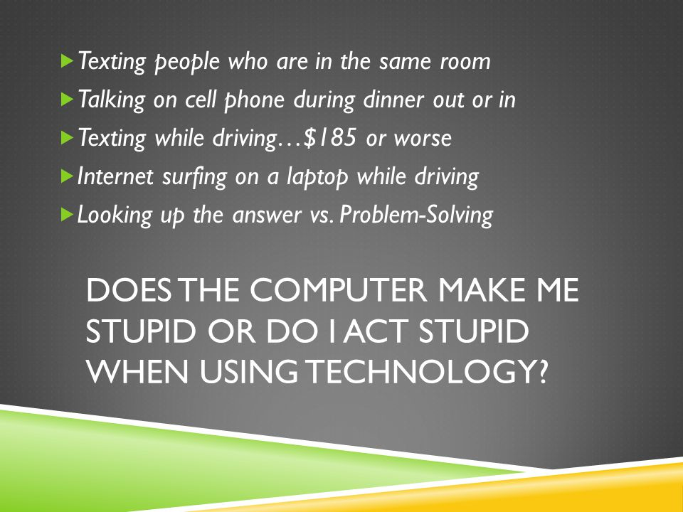 COMPUTERS & INTERPERSONAL DYNAMICS  Has the computer usage affected my ability to communicate effectively.