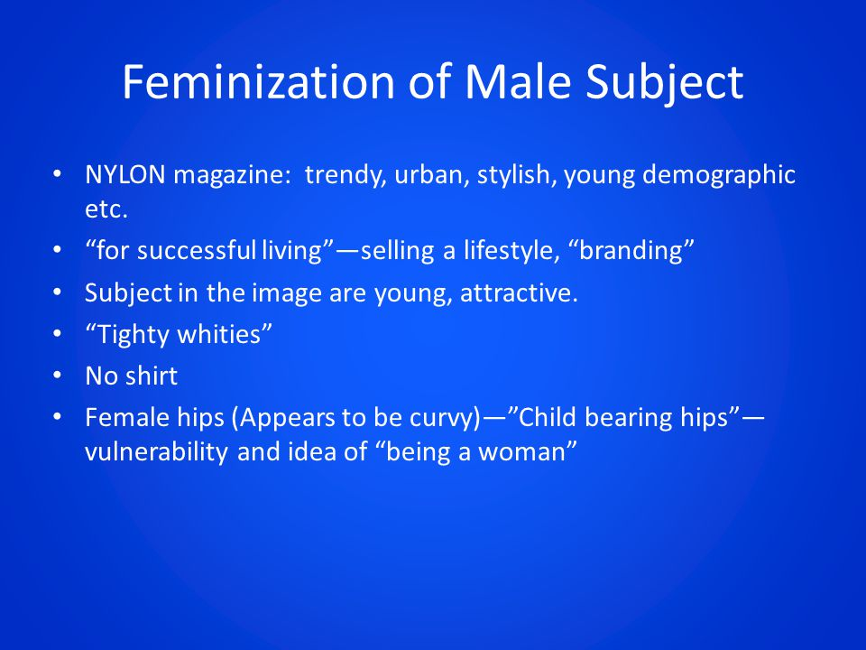 """Feminization of Male Subject NYLON magazine: trendy, urban, stylish, young demographic etc. """"for successful living""""—selling a lifestyle, """"branding"""" Su"""
