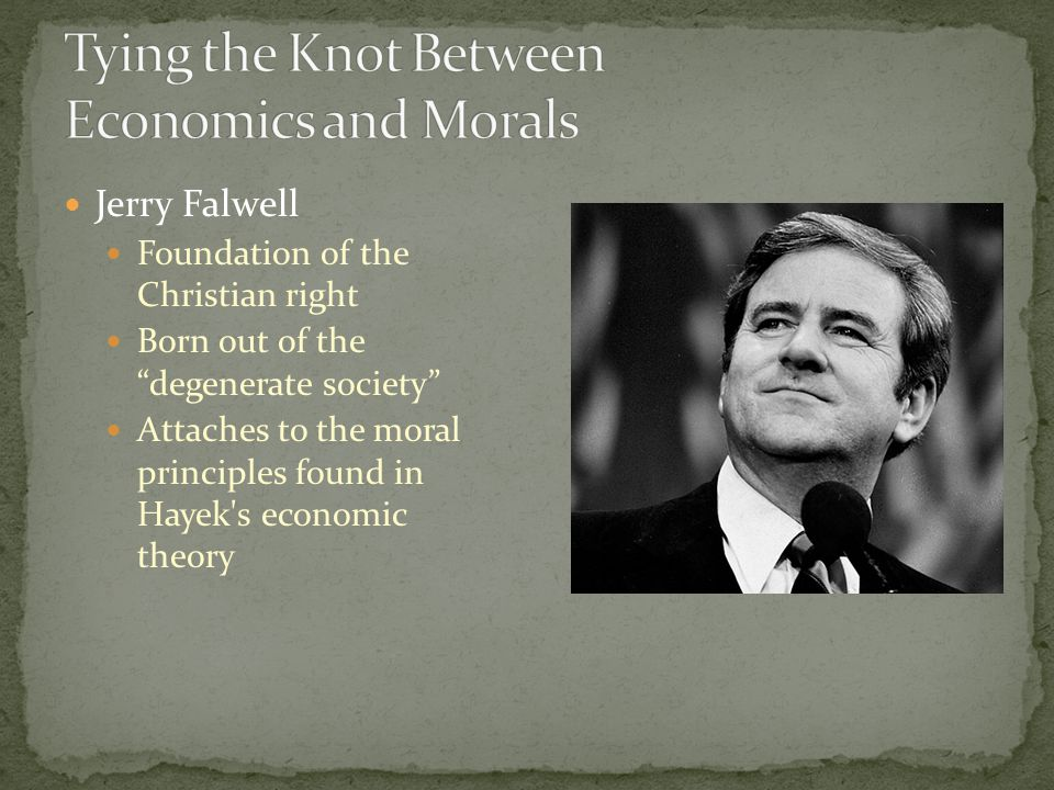 Jerry Falwell Foundation of the Christian right Born out of the degenerate society Attaches to the moral principles found in Hayek s economic theory