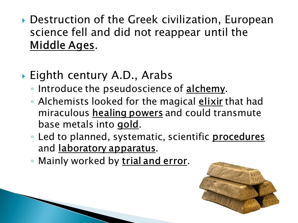  Destruction of the Greek civilization, European science fell and did not reappear until the Middle Ages.