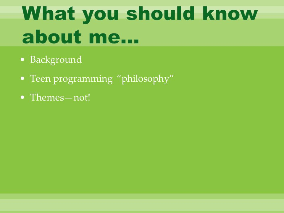Background Teen programming philosophy Themes—not!