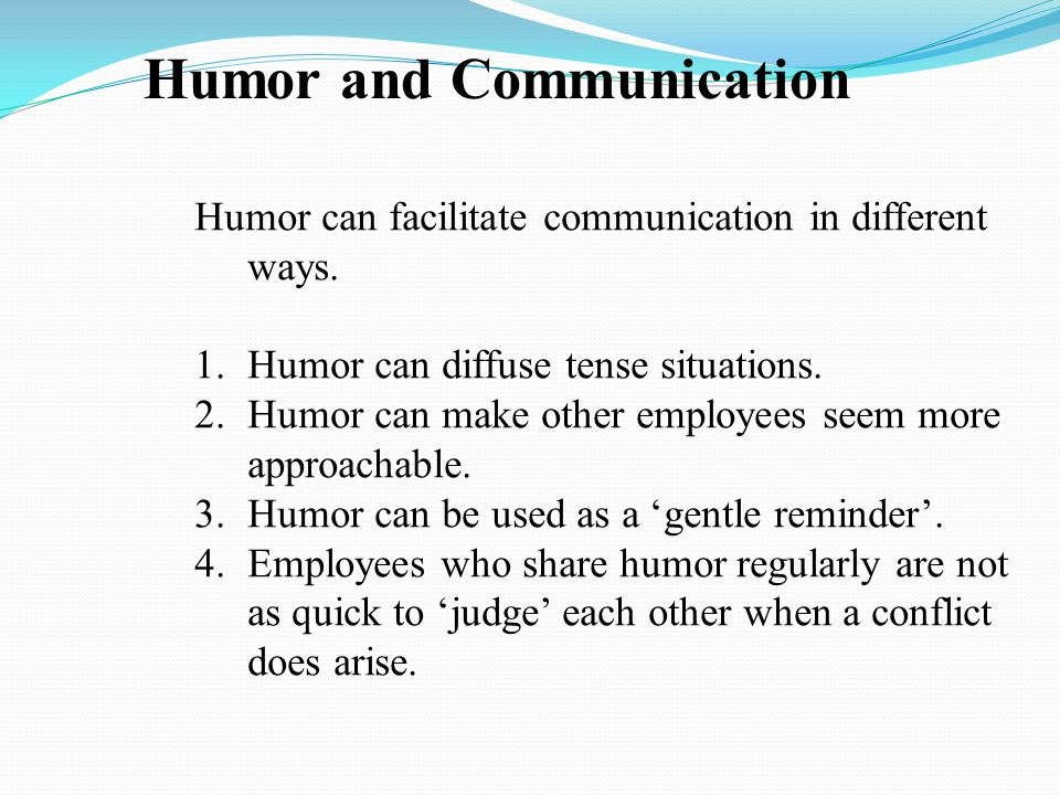 Humor and Communication Humor can facilitate communication in different ways.