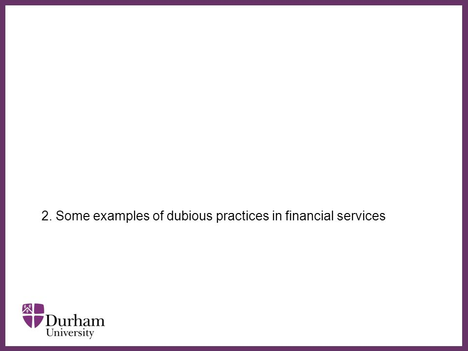 ∂ 2. Some examples of dubious practices in financial services