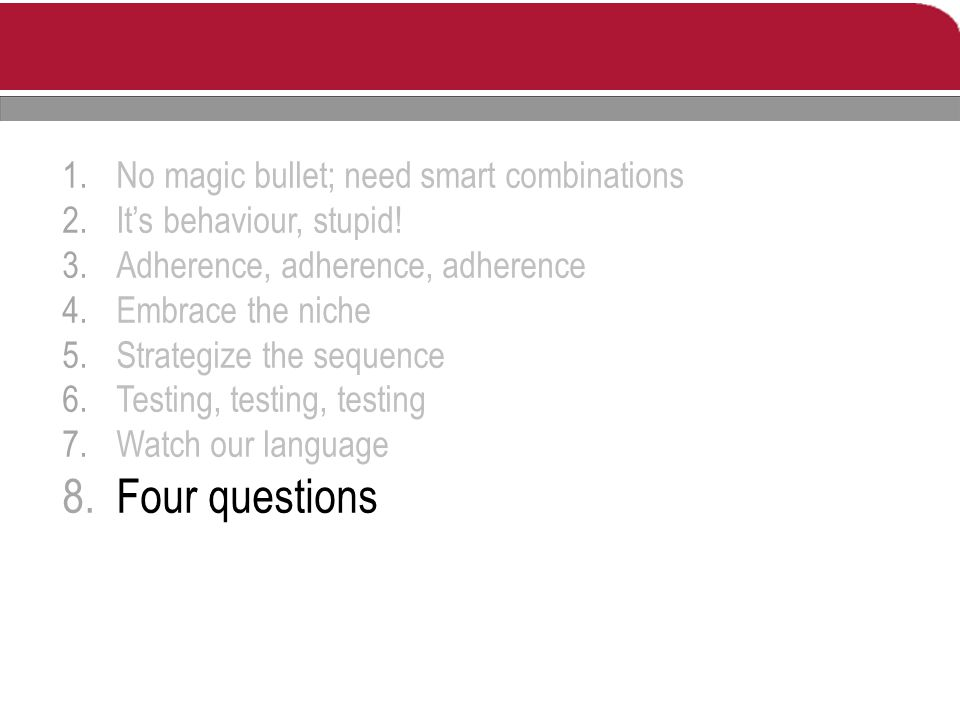 1.No magic bullet; need smart combinations 2.It's behaviour, stupid.