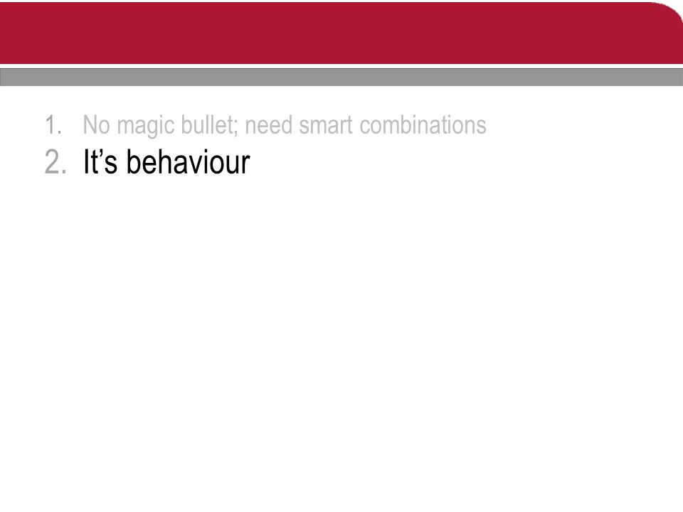 1.No magic bullet; need smart combinations 2.It's behaviour
