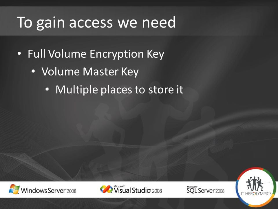 To gain access we need Full Volume Encryption Key Volume Master Key Multiple places to store it