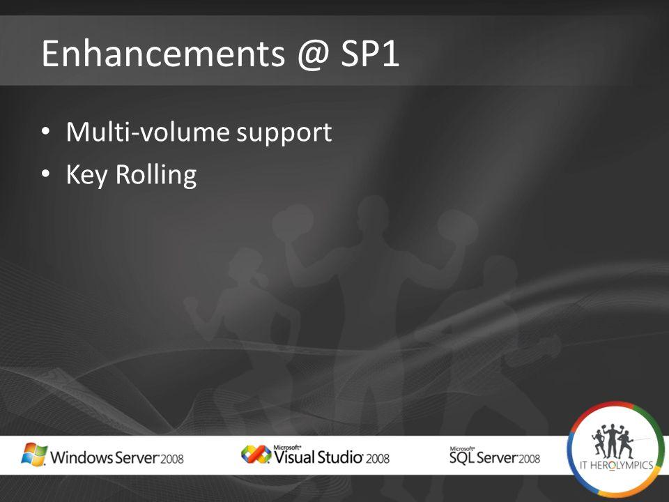 Enhancements @ SP1 Multi-volume support Key Rolling