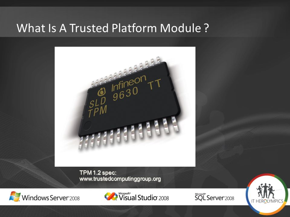 What Is A Trusted Platform Module ? TPM 1.2 spec: www.trustedcomputinggroup.org