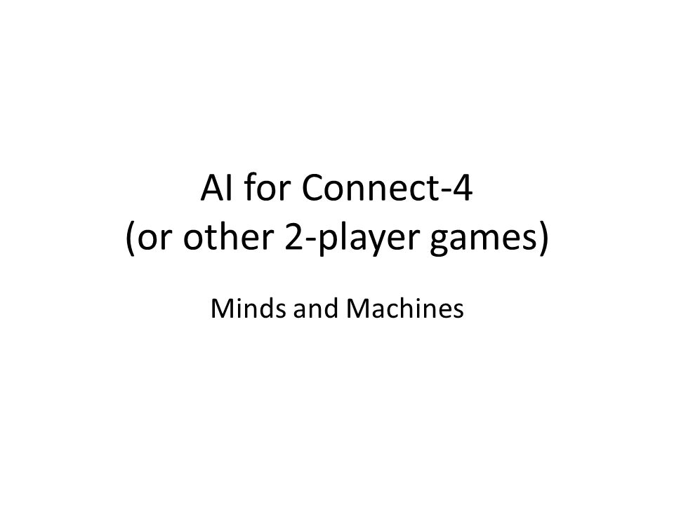 AI for Connect-4 (or other 2-player games) Minds and Machines