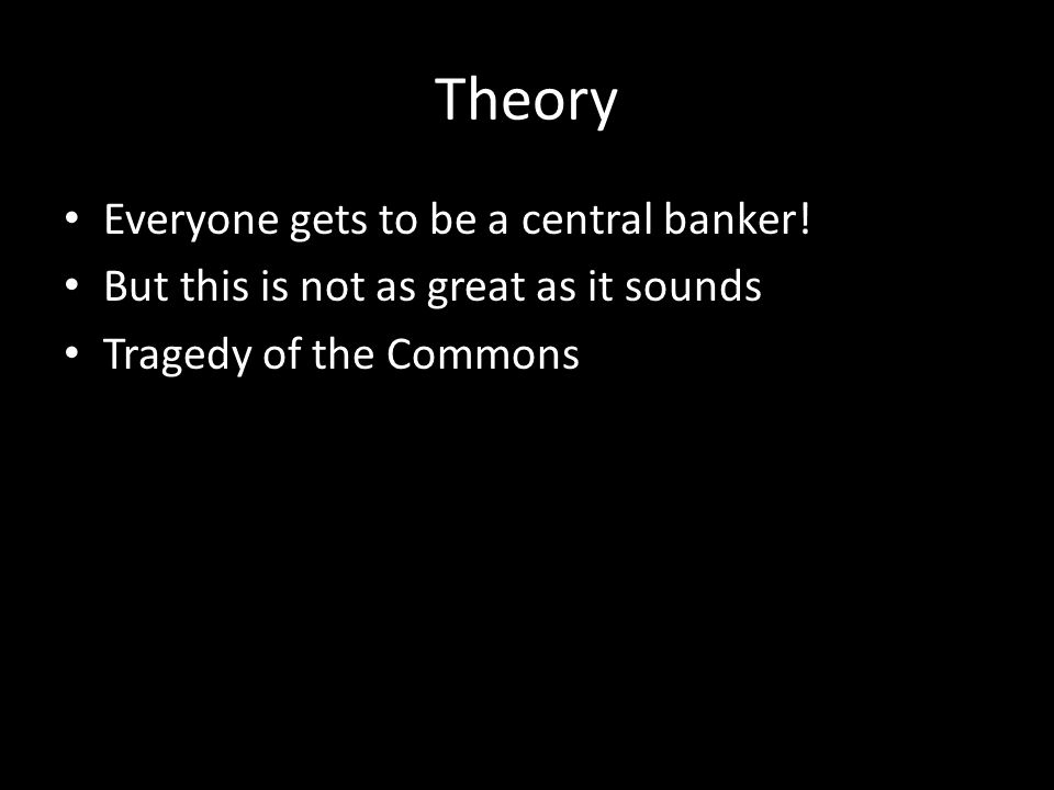 Theory Everyone gets to be a central banker! But this is not as great as it sounds Tragedy of the Commons