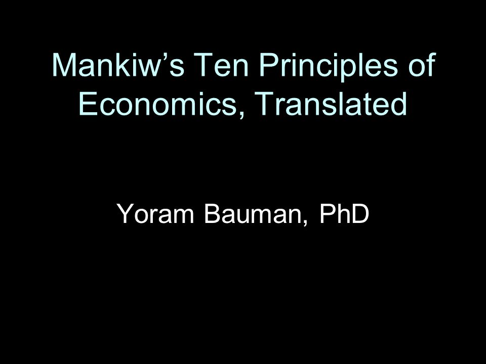 Mankiw's Ten Principles of Economics, Translated Yoram Bauman, PhD