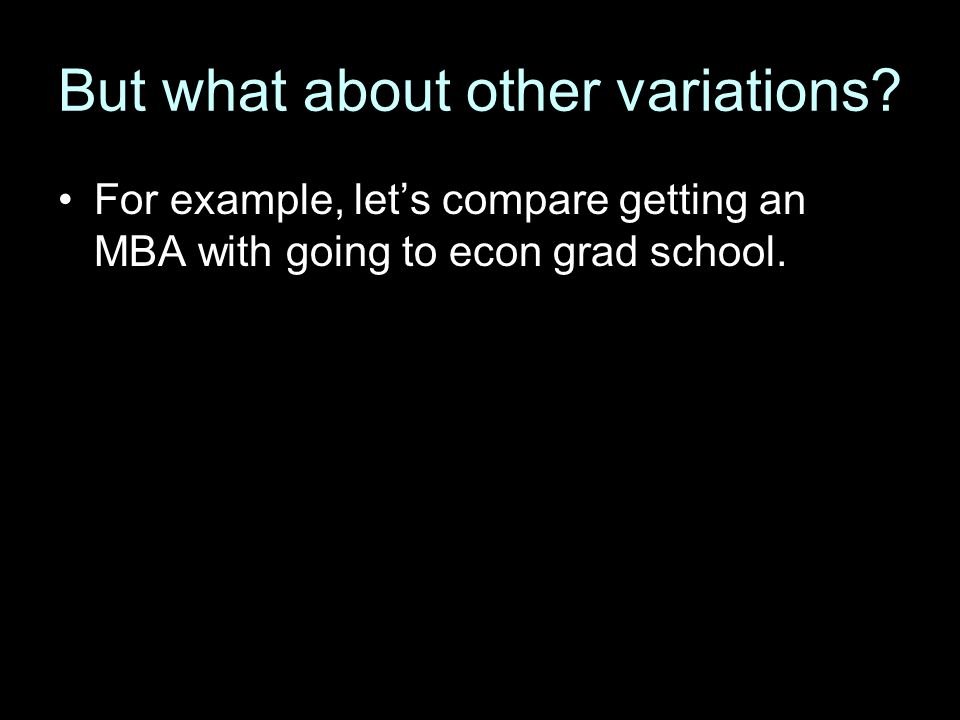 But what about other variations? For example, let's compare getting an MBA with going to econ grad school.