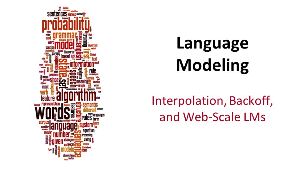 Interpolation, Backoff, and Web-Scale LMs Language Modeling
