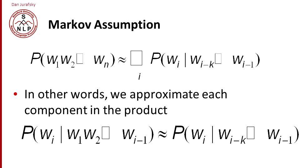 Dan Jurafsky Bigram estimates of sentence probabilities P( I want english food ) = P(I| ) × P(want|I) × P(english|want) × P(food|english) × P( |food) =.000031