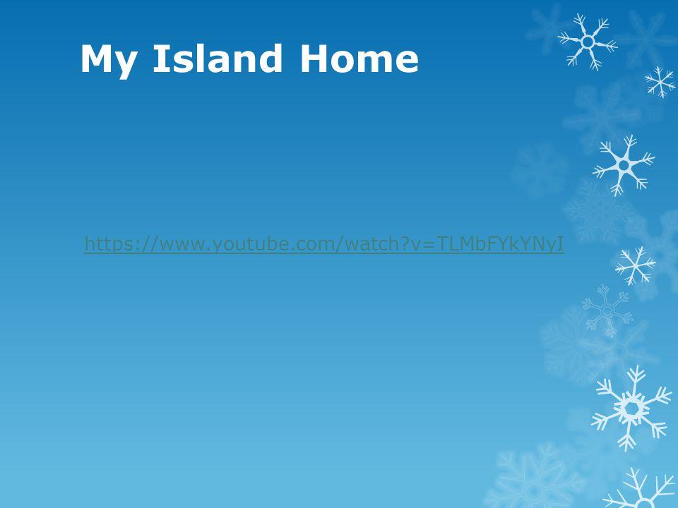 My Island Home https://www.youtube.com/watch?v=TLMbFYkYNyI