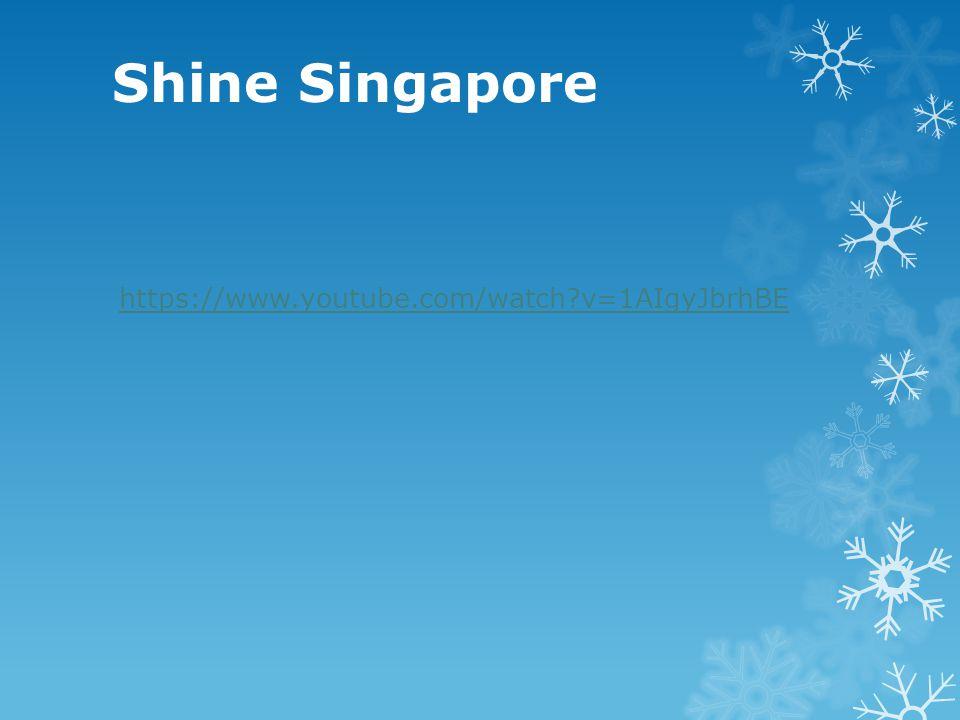 Shine Singapore https://www.youtube.com/watch?v=1AIgyJbrhBE
