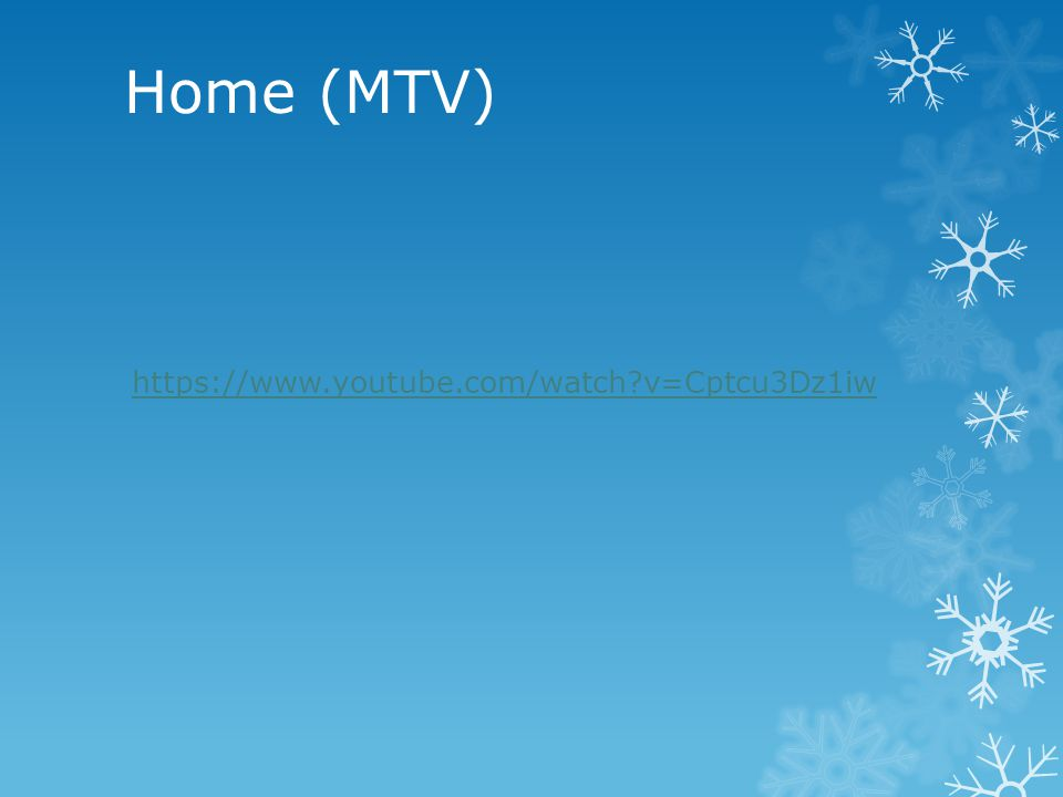 Home (MTV) https://www.youtube.com/watch v=Cptcu3Dz1iw
