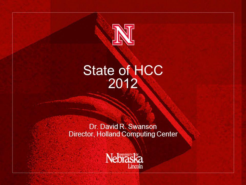 State of HCC 2012 Dr. David R. Swanson Director, Holland Computing Center