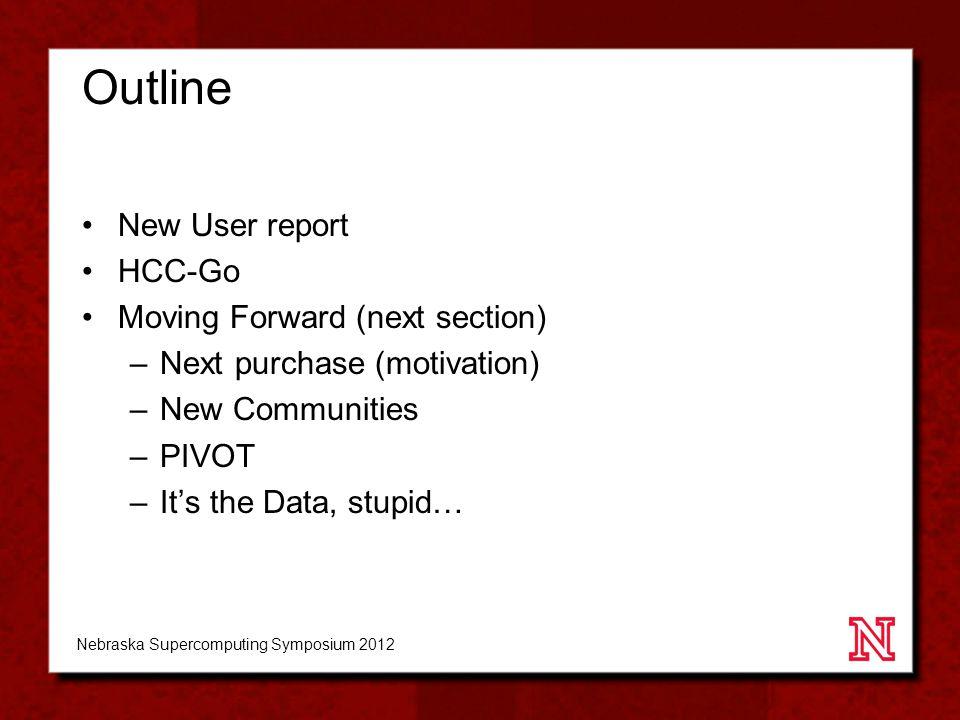 Outline New User report HCC-Go Moving Forward (next section) –Next purchase (motivation) –New Communities –PIVOT –It's the Data, stupid… Nebraska Supe