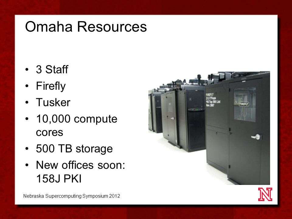 Omaha Resources 3 Staff Firefly Tusker 10,000 compute cores 500 TB storage New offices soon: 158J PKI Nebraska Supercomputing Symposium 2012