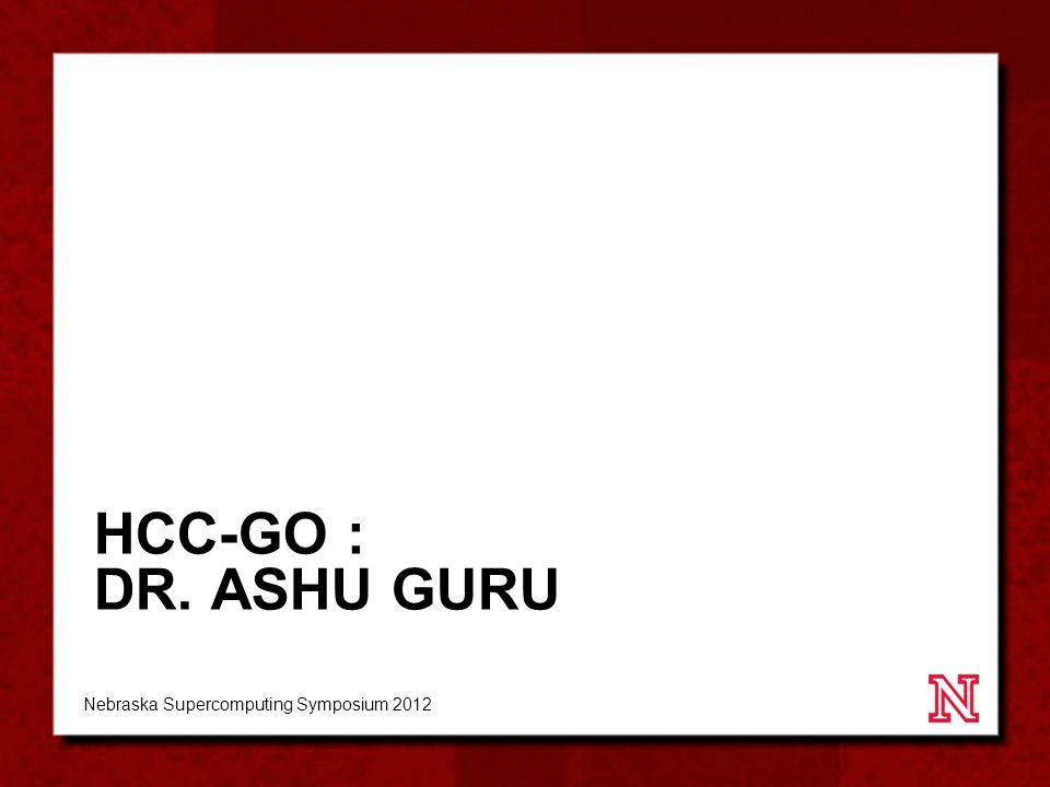 HCC-GO : DR. ASHU GURU Nebraska Supercomputing Symposium 2012