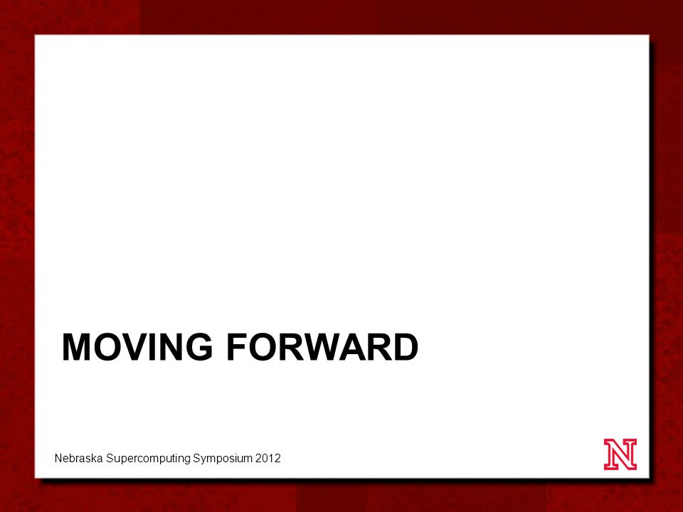 MOVING FORWARD Nebraska Supercomputing Symposium 2012
