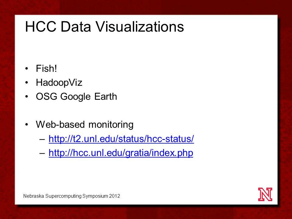 HCC Data Visualizations Fish! HadoopViz OSG Google Earth Web-based monitoring –http://t2.unl.edu/status/hcc-status/http://t2.unl.edu/status/hcc-status